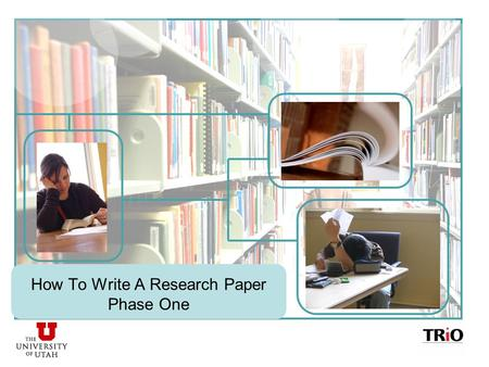 How To Write A Research Paper Phase One. PHASE ONE Getting ready to write It's always a good idea to schedule time to work on your research paper. Trying.