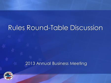 Rules Round-Table Discussion 2013 Annual Business Meeting.