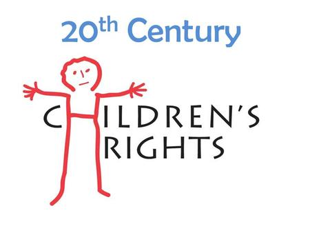 20 th Century Children's Rights. Early 20 th Century  The Children's Right Movement is both a historical and modern movement working on the acknowledgment,