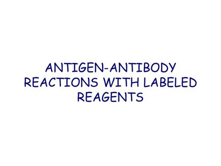 ANTIGEN-ANTIBODY REACTIONS WITH LABELED REAGENTS.