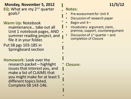 Monday, November 5, 201211/5/12 EQ: What are my 2 nd quarter goals? Warm Up: Notebook maintenance… take out all Unit 1 notebook pages, AND summer reading.