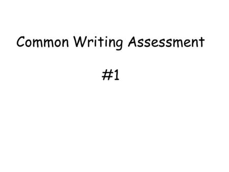 Common Writing Assessment #1. 1. Number the steps of the prompt (in order). 2. Write a TAGS statement. **Use your verbs list** T- A- G- S- 1._______________________________________________________.