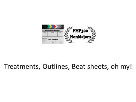 Treatments, Outlines, Beat sheets, oh my!. LogLines One-sentence summary of script. Answers the question: What is your story about? You must learn to.