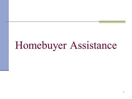 1 Homebuyer Assistance. 2 24 CFR 92.254(a) Beneficiary Must qualify as low-income Must occupy property as a principal residence for affordability period.