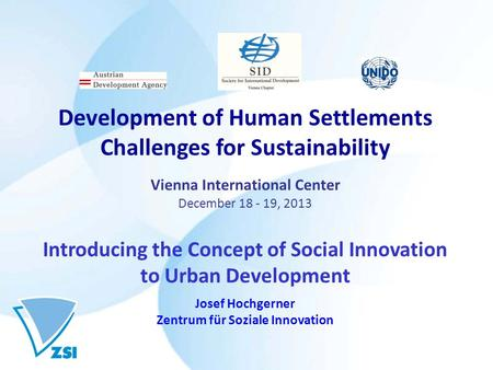 Development of Human Settlements Challenges for Sustainability Vienna International Center December 18 - 19, 2013 Introducing the Concept of Social Innovation.