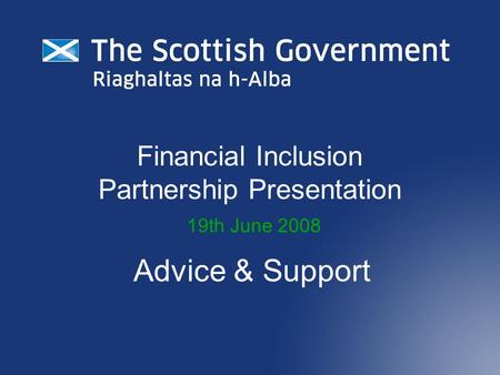 Financial Inclusion Partnership Presentation 19th June 2008 Advice & Support.