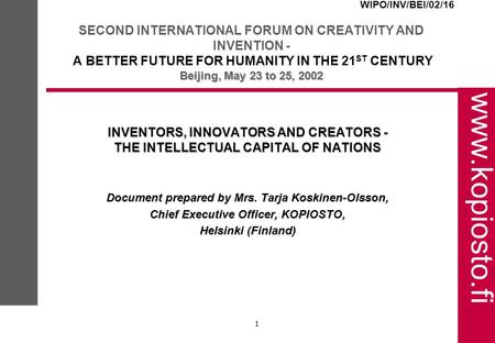 Www.kopiosto.fi 1 INVENTORS, INNOVATORS AND CREATORS - THE INTELLECTUAL CAPITAL OF NATIONS Document prepared by Mrs. Tarja Koskinen-Olsson, Chief Executive.