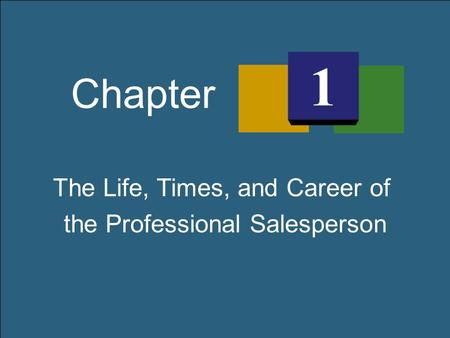 1 The Life, Times, and Career of the Professional Salesperson Chapter 1.