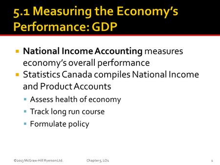  National Income Accounting measures economy's overall performance  Statistics Canada compiles National Income and Product Accounts  Assess health of.