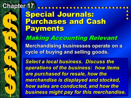Special Journals: Purchases and Cash Payments Making Accounting Relevant Merchandising businesses operate on a cycle of buying and selling goods. Making.
