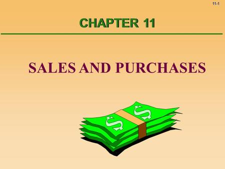11-1 SALES AND PURCHASES CHAPTER 11 11-2 How does a company attempt to earn an income? Sales.