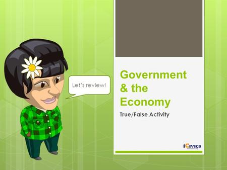 Government & the Economy True/False Activity Let's review!