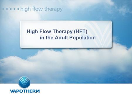 High Flow Therapy (HFT) in the Adult Population