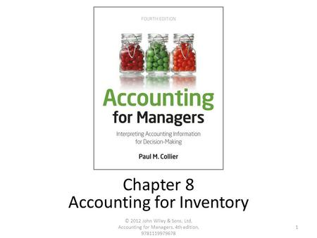 1 © 2012 John Wiley & Sons, Ltd, Accounting for Managers, 4th edition, 9781119979678 Chapter 8 Accounting for Inventory.