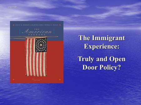 The Immigrant Experience: Truly and Open Door Policy? Cover Slide.