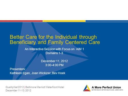 Better Care for the Individual through Beneficiary and Family Centered Care An Interactive Session with Focus on AIM 1 Domains 1-3 December 11, 2012 3:00-4:00.