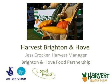 Harvest Brighton & Hove Jess Crocker, Harvest Manager Brighton & Hove Food Partnership.