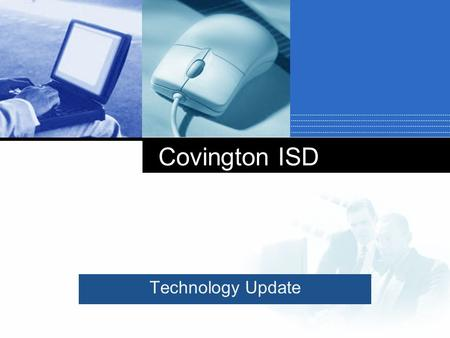 Company LOGO Covington ISD Technology Update. CHALLENGES TEACHERS FACE TODAY  Short attention span of students  Discipline problems from students not.