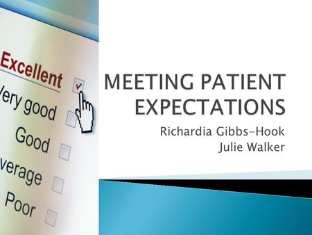 Richardia Gibbs-Hook Julie Walker.  Patient satisfaction surveys are one tool by which quality and safety are measured. ◦ Hospital Consumer Assessment.