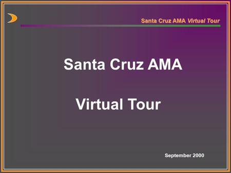 Santa Cruz AMA Virtual Tour Santa Cruz AMA Virtual Tour September 2000.