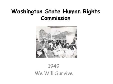 Washington State Human Rights Commission 1949 We Will Survive.