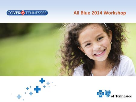 All Blue 2014 Workshop. The Effects of ACA on Cover Tennessee CoverTN – Ended Dec. 31, 2013 1.Provider service line remains open (1-800-924-7141) 2.Timely.