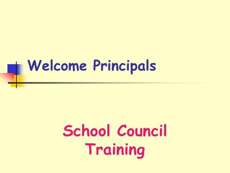 Welcome Principals School Council Training. 2 Agenda  Why School Councils?  Who Are School Councils?  What Shall School Councils Do?  When & Where.