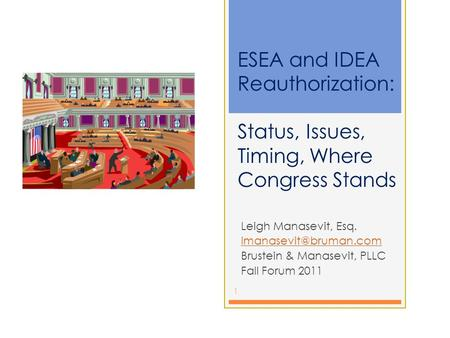 ESEA and IDEA Reauthorization: Status, Issues, Timing, Where Congress Stands Leigh Manasevit, Esq. Brustein & Manasevit, PLLC Fall.