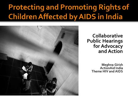 Collaborative Public Hearings for Advocacy and Action Me Meghna Girish ActionAid India Theme HIV and AIDS.