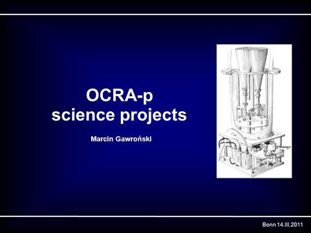 OCRA-p science projects Marcin Gawroński Bonn 14.III.2011.