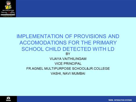 IMPLEMENTATION OF PROVISIONS AND ACCOMODATIONS FOR THE PRIMARY SCHOOL CHILD DETECTED WITH LD BY VIJAYA VAITHILINGAM VICE PRINCIPAL FR.AGNEL MULTIPURPOSE.
