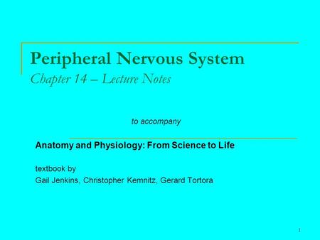 1 Peripheral Nervous System Chapter 14 – Lecture Notes to accompany Anatomy and Physiology: From Science to Life textbook by Gail Jenkins, Christopher.