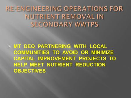  MT DEQ PARTNERING WITH LOCAL COMMUNITIES TO AVOID OR MINIMIZE CAPITAL IMPROVEMENT PROJECTS TO HELP MEET NUTRIENT REDUCTION OBJECTIVES.