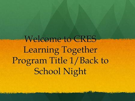 Welcome to CRES Learning Together Program Title 1/Back to School Night.