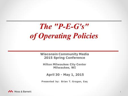 The P-E-G's of Operating Policies _______________________ Wisconsin Community Media 2015 Spring Conference Hilton Milwaukee City Center Milwaukee, WI.