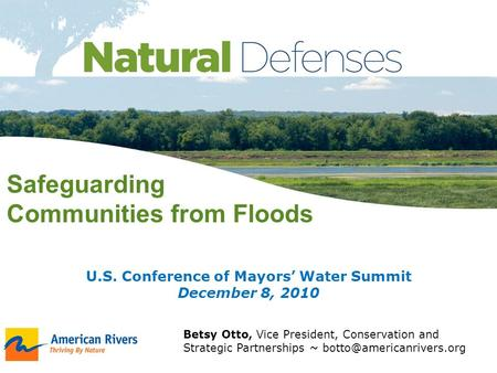 Safeguarding Communities from Floods Betsy Otto, Vice President, Conservation and Strategic Partnerships ~ U.S. Conference of.
