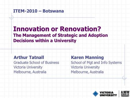 Innovation or Renovation? The Management of Strategic and Adoption Decisions within a University Arthur TatnallKaren Manning Graduate School of BusinessSchool.