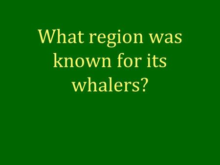 What region was known for its whalers?. New England.
