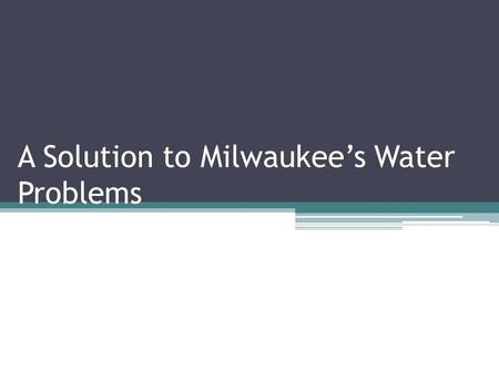 A Solution to Milwaukee's Water Problems. The Problem: Sewage Run-Off into Lake Michigan When it rains too much, the only place the un- treated water.