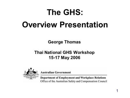 The GHS: Overview Presentation George Thomas Thai National GHS Workshop 15-17 May 2006 1.