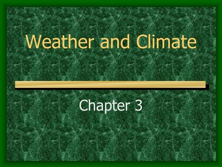 Weather and Climate Chapter 3. Factors Affecting Climate Section 1.