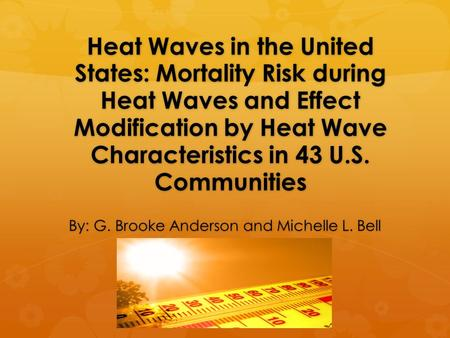 Heat Waves in the United States: Mortality Risk during Heat Waves and Effect Modification by Heat Wave Characteristics in 43 U.S. Communities By: G. Brooke.