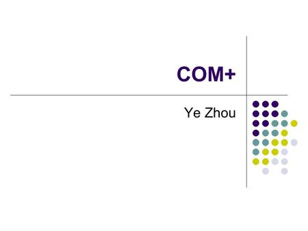 COM+ Ye Zhou. MS Windows DNA Distributed iNternet Application architecture 3-tier model Presentation Business logic Data.Net Framework.