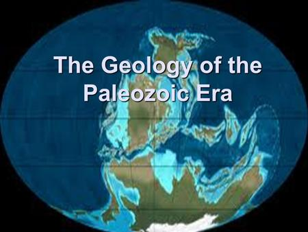 The Geology of the Paleozoic Era. The Paleozoic Era. Geologic periods in Paleozoic record 7% of Earth's history Cambrian, Ordovician, Silurian, Devonian.