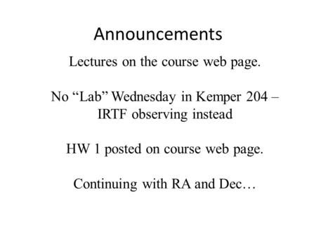 "Announcements Lectures on the course web page. No ""Lab"" Wednesday in Kemper 204 – IRTF observing instead HW 1 posted on course web page. Continuing with."