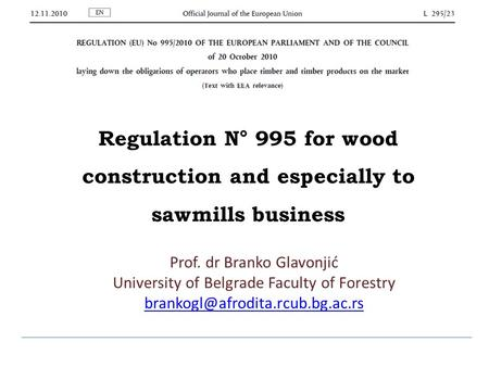 Prof. dr Branko Glavonjić University of Belgrade Faculty of Forestry Regulation N° 995 for wood construction and especially.