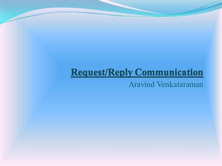 Aravind Venkataraman. Interprocess Communication Shared Memory Request/Reply Communication Concept Message PassingRemote Procedure Call.