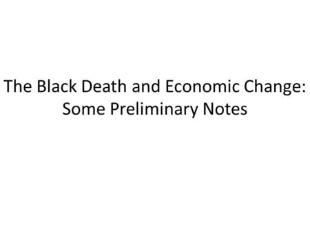 The Black Death and Economic Change: Some Preliminary Notes.