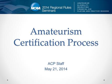 Amateurism Certification Process ACP Staff May 21, 2014.