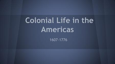 Colonial Life in the Americas 1607-1776. Who were the Colonists? Colonies were made up of mostly independent farmers (90%).